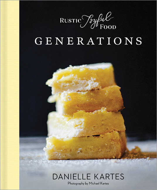 COOK THIS: Rustic Joyful Food: Generations by Danielle Kartes